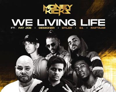 """""""We Living Life"""" by Moneykicks feat. S1, Fat Joe, Dyler, Desiigner, and More Has Dropped"""